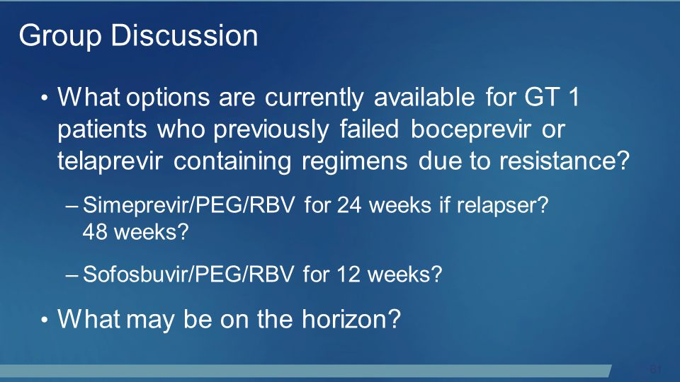 61 What options are currently available for GT 1 patients who previously failed boceprevir or telaprevir containing regimens due to resistance.