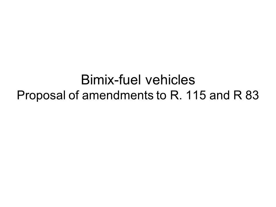 Bimix-fuel vehicles Proposal of amendments to R. 115 and R 83