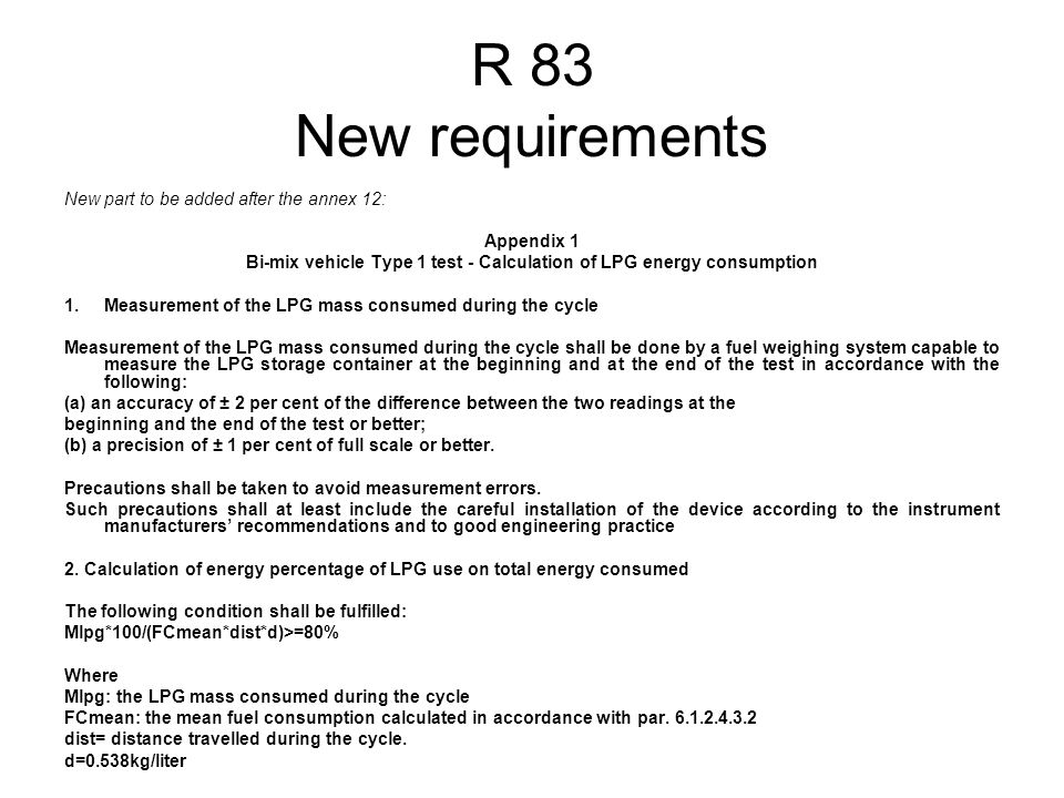R 83 New requirements New part to be added after the annex 12: Appendix 1 Bi-mix vehicle Type 1 test - Calculation of LPG energy consumption 1.Measure