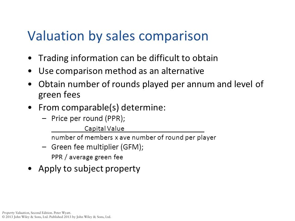 Trading information can be difficult to obtain Use comparison method as an alternative Obtain number of rounds played per annum and level of green fee