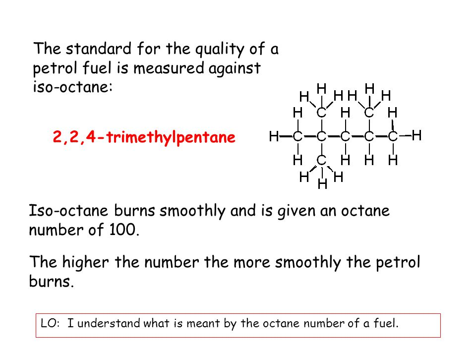 The octane number can be increased by: decreasing the carbon chain LO: I understand what is meant by the octane number of a fuel.