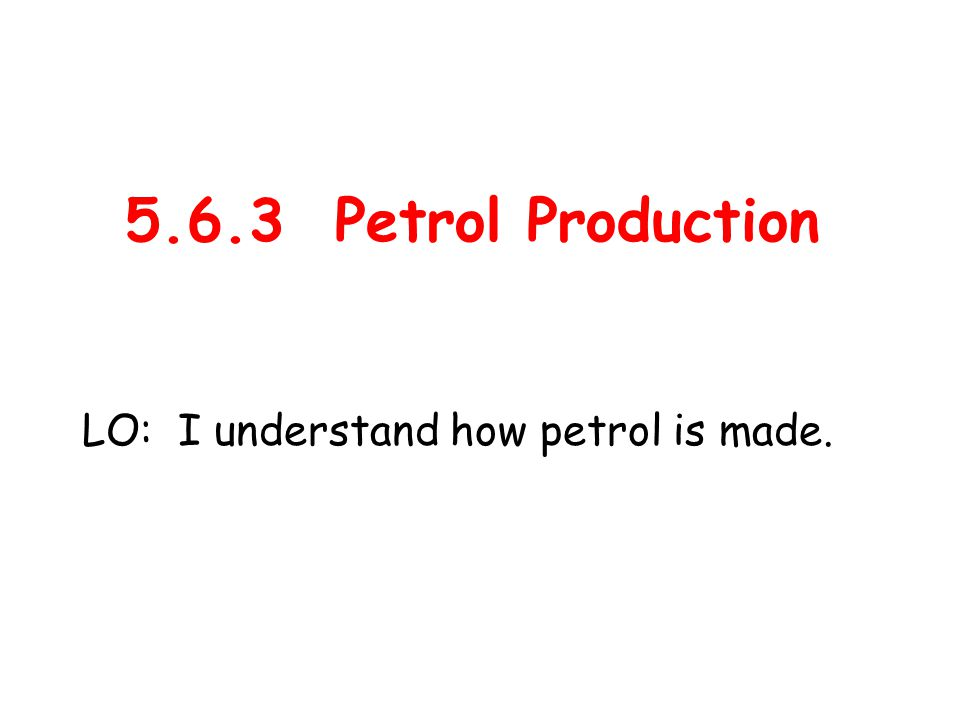 Petrol is made from 3 fractions of crude oil: Reforming the naphtha fraction: LO: I understand how petrol is made.