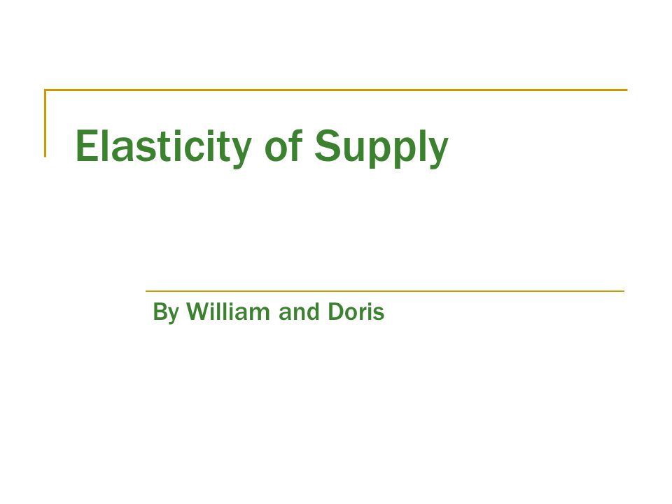 Elasticity of Supply By William and Doris