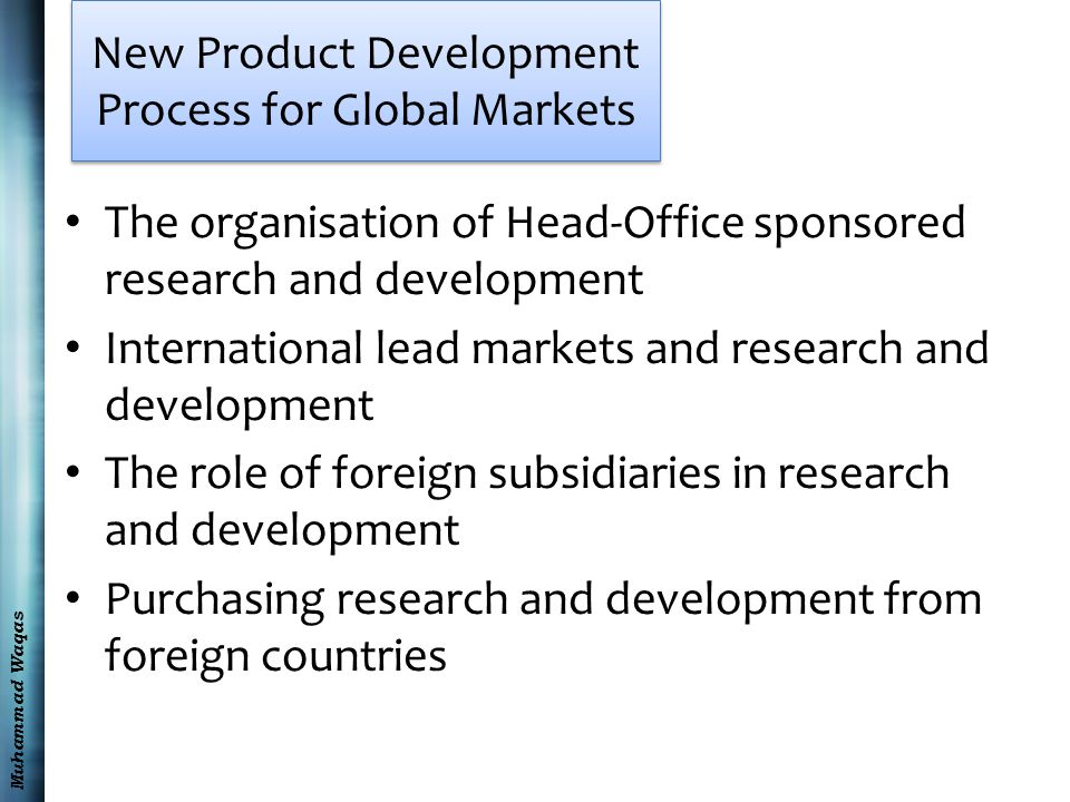 Muhammad Waqas New Product Development Process for Global Markets Importing as a source of new products Acquisitions as a route to new products Joint ventures for new product development Alliances for new product development