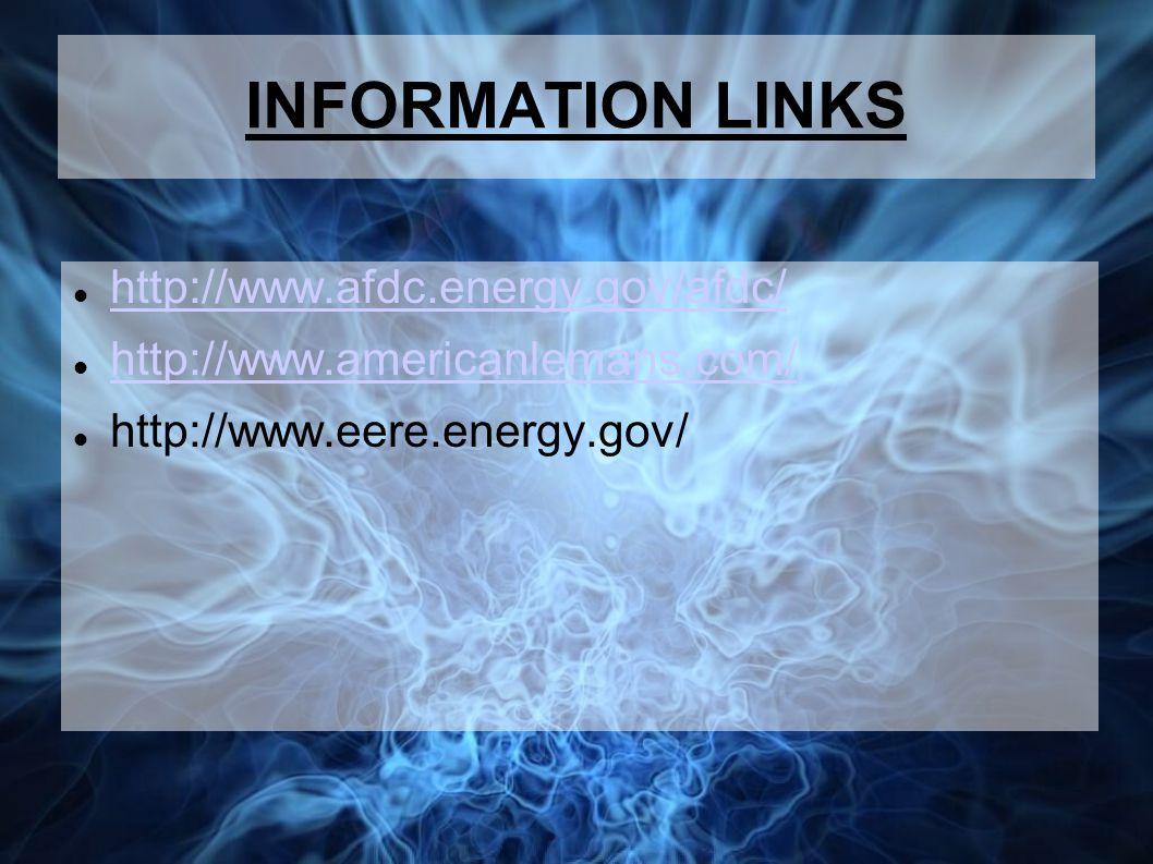 INFORMATION LINKS http://www.afdc.energy.gov/afdc/ http://www.americanlemans.com/ http://www.eere.energy.gov/