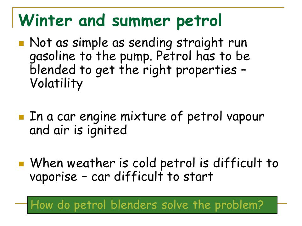 Winter and summer petrol Not as simple as sending straight run gasoline to the pump.