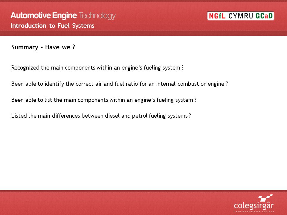 Summary – Have we . Recognized the main components within an engine's fueling system .