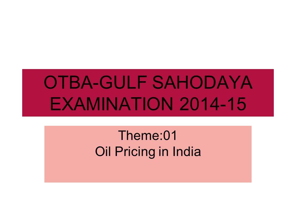 OTBA-GULF SAHODAYA EXAMINATION 2014-15 Theme:01 Oil Pricing in India