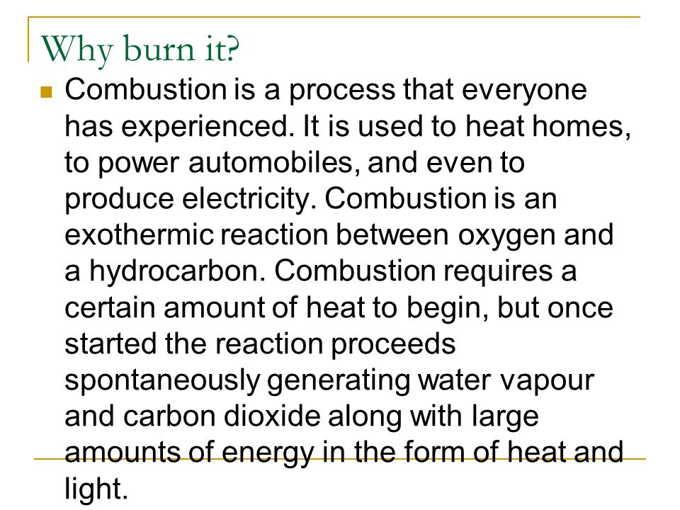 Why burn it. Combustion is a process that everyone has experienced.