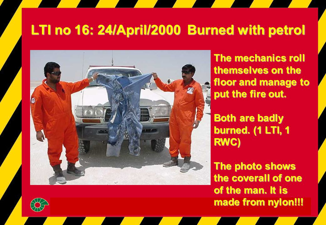 LTI no 16: 24/April/2000 Burned with petrol The mechanics roll themselves on the floor and manage to put the fire out. Both are badly burned. (1 LTI,