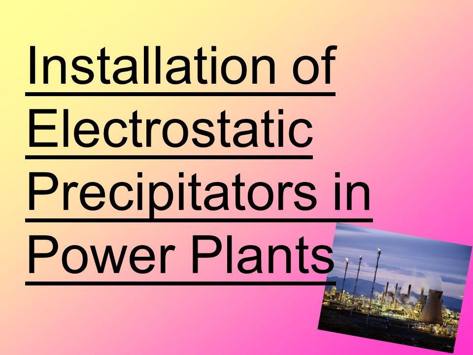 Installation of Electrostatic Precipitators in Power Plants
