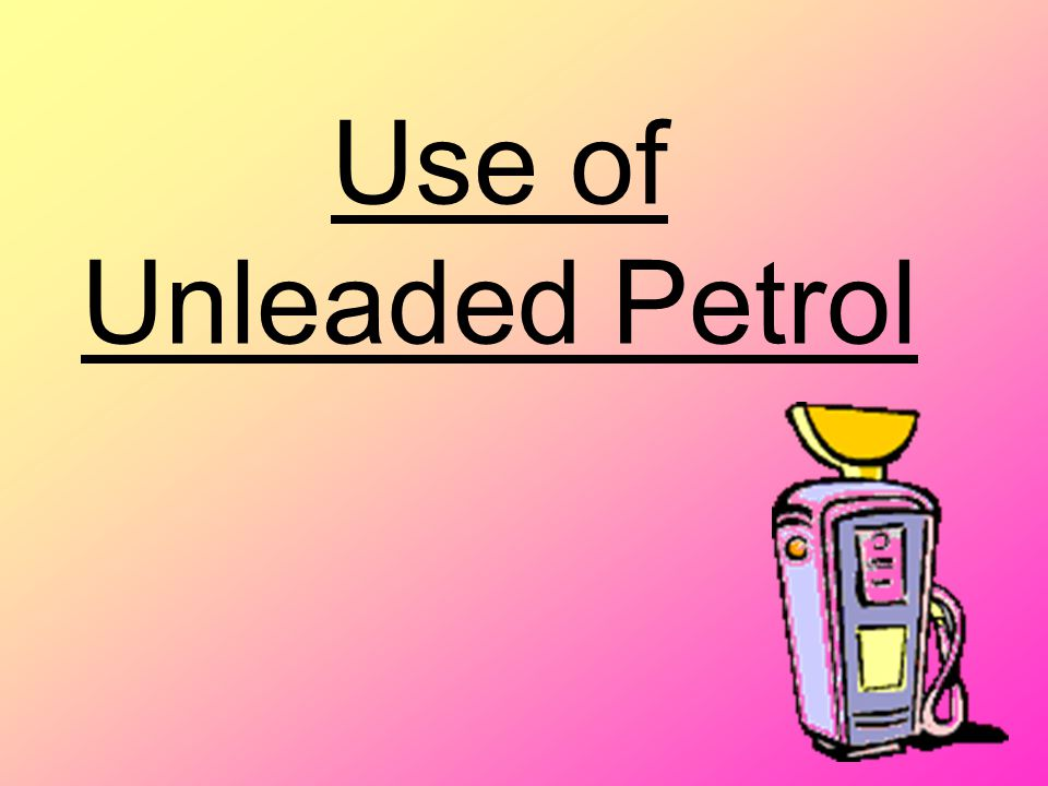 Use of Unleaded Petrol