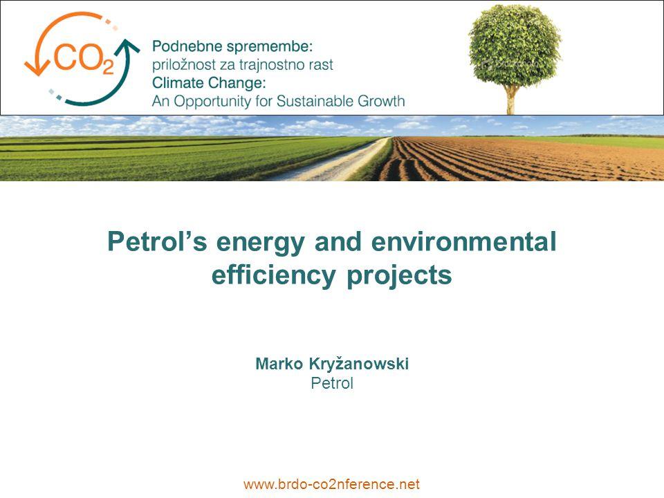 Marko Kryžanowski Petrol www.brdo-co2nference.net Petrol's energy and environmental efficiency projects