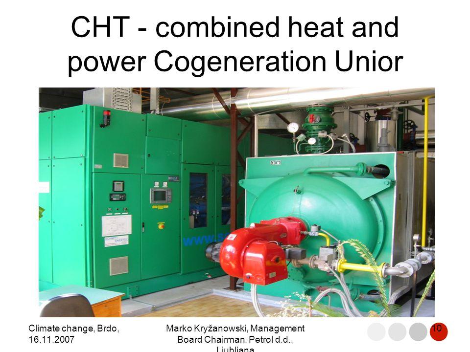 Climate change, Brdo, 16.11.2007 Marko Kryžanowski, Management Board Chairman, Petrol d.d., Ljubljana 10 CHT - combined heat and power Cogeneration Unior