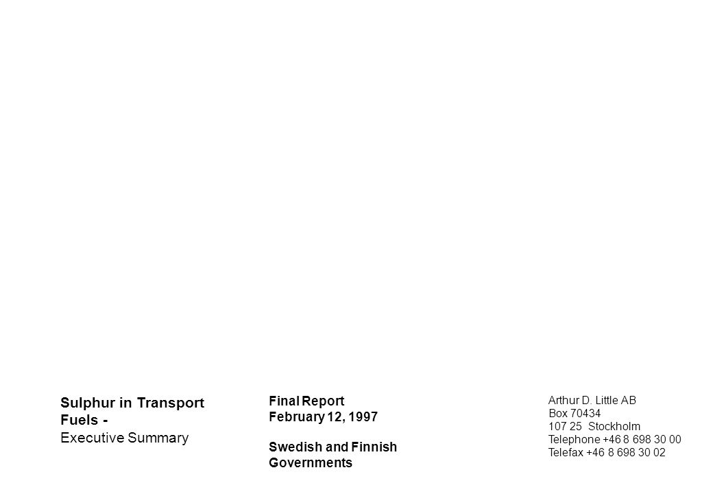 Swed Gov't summary HRO/970211 16 Sulphur in Transport Fuels - Executive Summary Final Report February 12, 1997 Swedish and Finnish Governments Arthur D.
