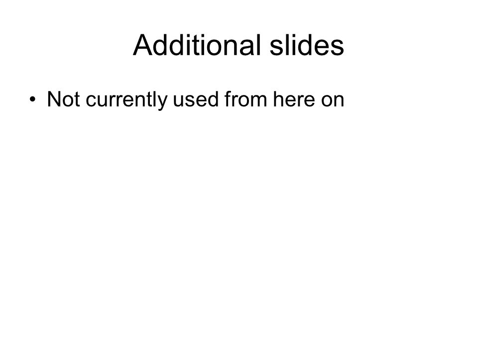 Additional slides Not currently used from here on
