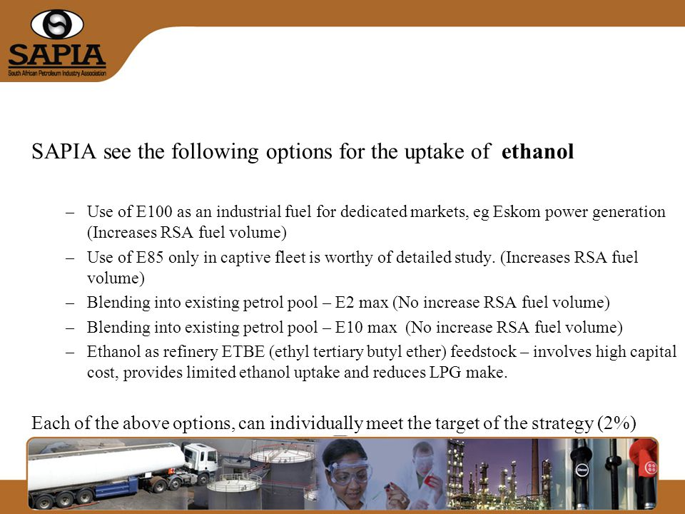 The following practical considerations need to be taken into account for taking up ethanol in petrol: –The objectives of the draft Vehicle Emissions Strategy together with the overall aims of the Air Quality Act need to be met –Biofuels implementation in South Africa should be tailor-made to local conditions taking into account RSA fiscal, environmental, social, climatic and technical requirements which may vary from other countries.
