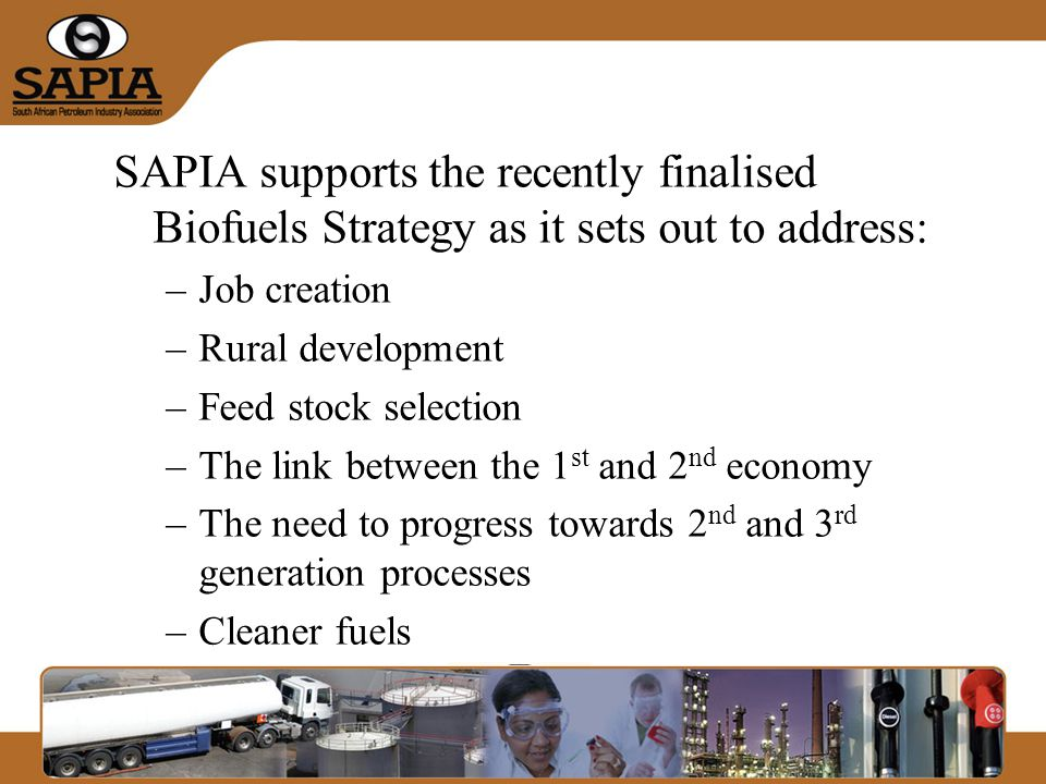 SAPIA see benefit in changes that have been included in the final Strategy: –Pilot study concept –Voluntary nature of the uptake of biofuels –Continued BTT involvement in implementation phase –Support offered to growers and producers of biofuels –Contract mechanisms between growers and producers to ensure continuity of supply