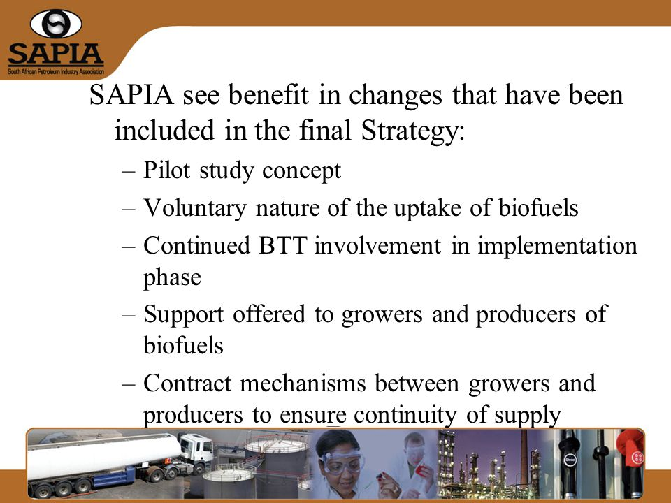 However SAPIA believes that the Strategy has failed to address the following: –The practical and economic issues of integrating biofuels into the fuels supply chain
