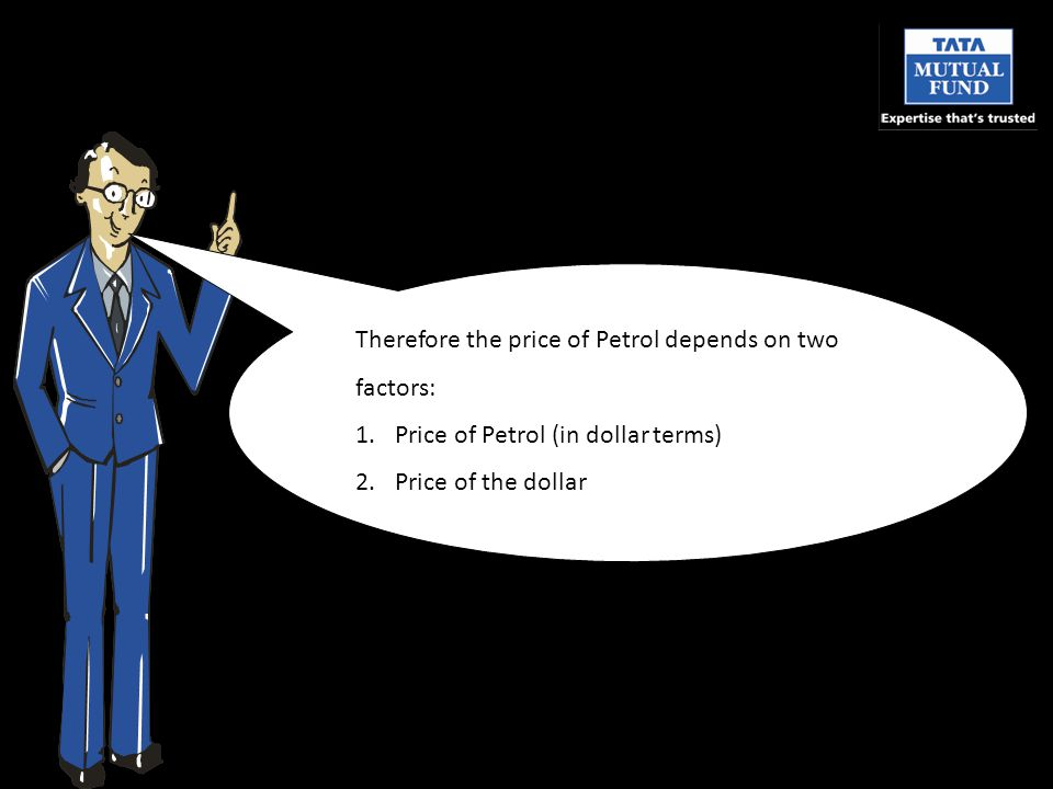 Therefore the price of Petrol depends on two factors: 1.Price of Petrol (in dollar terms) 2.Price of the dollar