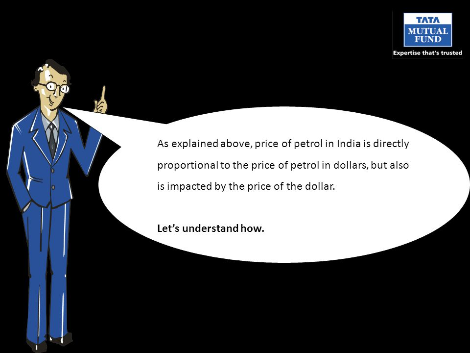 As explained above, price of petrol in India is directly proportional to the price of petrol in dollars, but also is impacted by the price of the dollar.