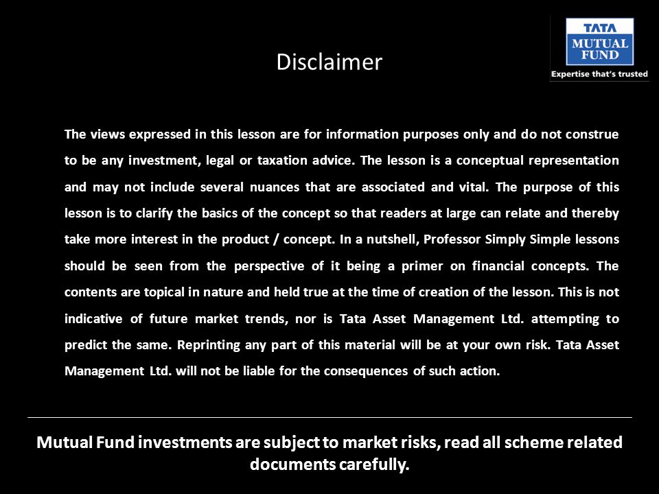 Disclaimer The views expressed in this lesson are for information purposes only and do not construe to be any investment, legal or taxation advice.