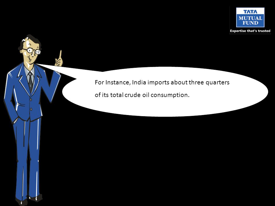 For Instance, India imports about three quarters of its total crude oil consumption.