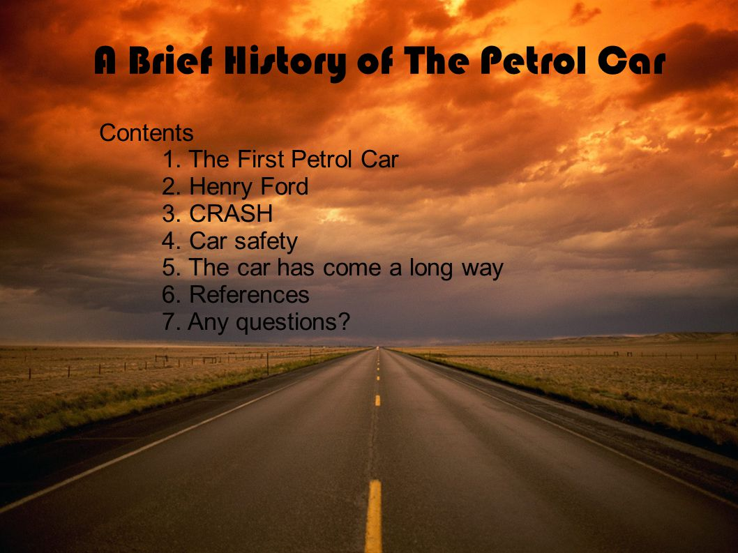 A Brief History of The Petrol Car Contents 1. The First Petrol Car 2.