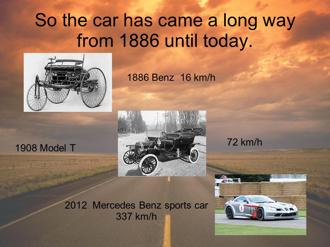 So the car has came a long way from 1886 until today.