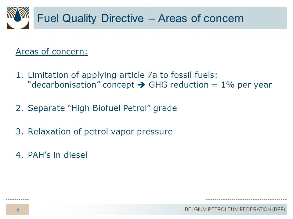 14 BELGIUM PETROLEUM FEDERATION (BPF) BIOFUELS – BPF request in case of obligation For the monitoring & verification of the blending targets (bio %), the calculation rules must be clear and based on ratios between: –volumes of bio components which have been purchased and traded –volumes of motor fuels which have been put into consumption in Belgium.