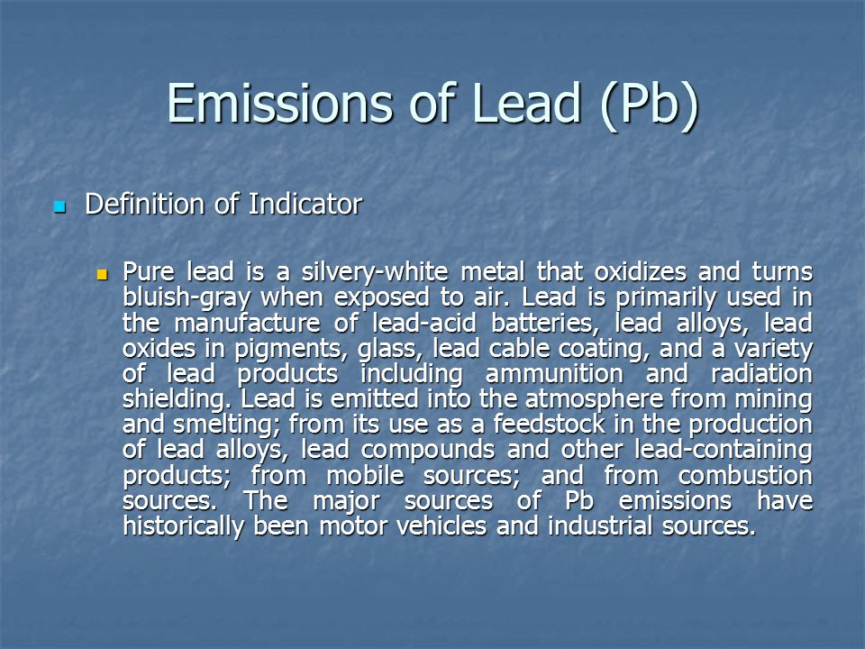 Emissions of Lead (Pb) Definition of Indicator Definition of Indicator Pure lead is a silvery-white metal that oxidizes and turns bluish-gray when exposed to air.