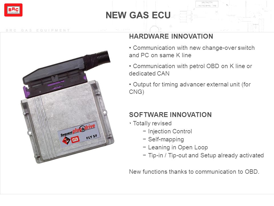 BRC GAS EQUIPMENT NEW GAS ECU HARDWARE INNOVATION Communication with new change-over switch and PC on same K line Communication with petrol OBD on K l