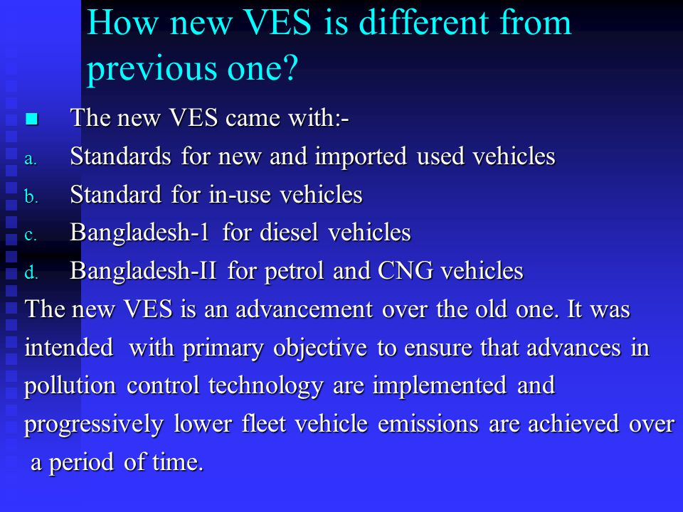 How new VES is different from previous one? The new VES came with:- The new VES came with:- a. Standards for new and imported used vehicles b. Standar