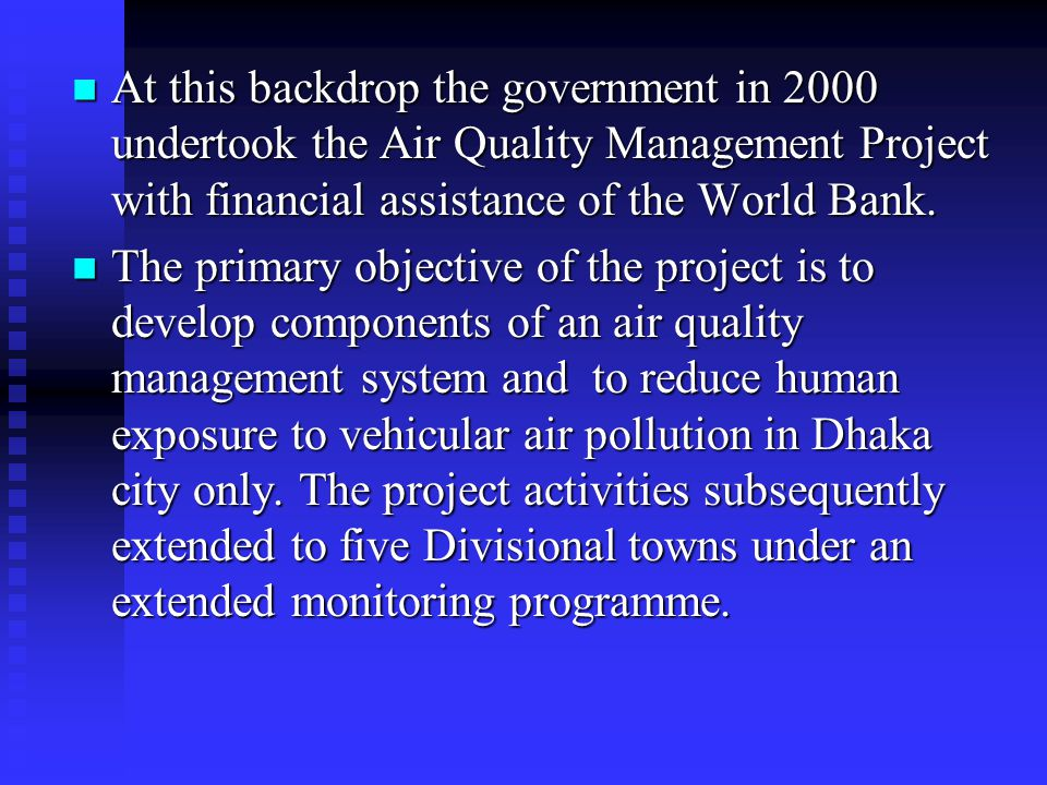The key components of the projects are: The key components of the projects are: improved enforcement, setting appropriate standards, piloting of pollution control technologies for diesel vehicles, better monitoring and dissemination of information, and air quality management assessment and strategy formulation.
