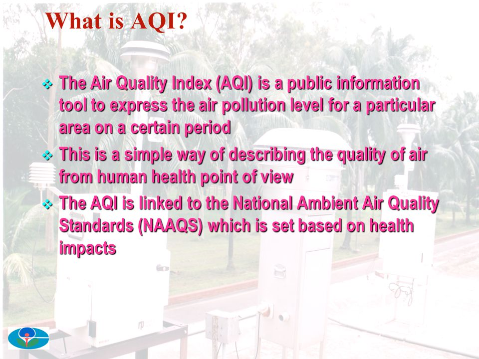 Purpose of AQI  To give complex information about the air pollution level and the quality of air in a simple way that people can easily understand;  To inform how clean or polluted air you are breathing in relation to health based objectives; and  To advise the people about the general health effects associated with different pollution levels.