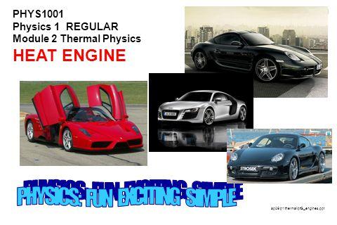 1 PHYS1001 Physics 1 REGULAR Module 2 Thermal Physics HEAT ENGINE ap06/p1/thermal/ptG_engines.ppt