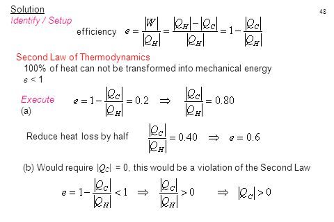 48 Solution Identify / Setup efficiency Second Law of Thermodynamics 100% of heat can not be transformed into mechanical energy e < 1 Execute (a) Redu