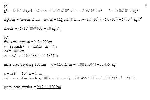8 (c) Q H = 1  10 4 J/cycle  Q H /  t = (25)(1  10 4 ) J.s -1 = 2.5  10 5 J.s -1 L C = 5.0  10 7 J.kg -1  Q H /  t = (  m/  t) L comb  m/ 