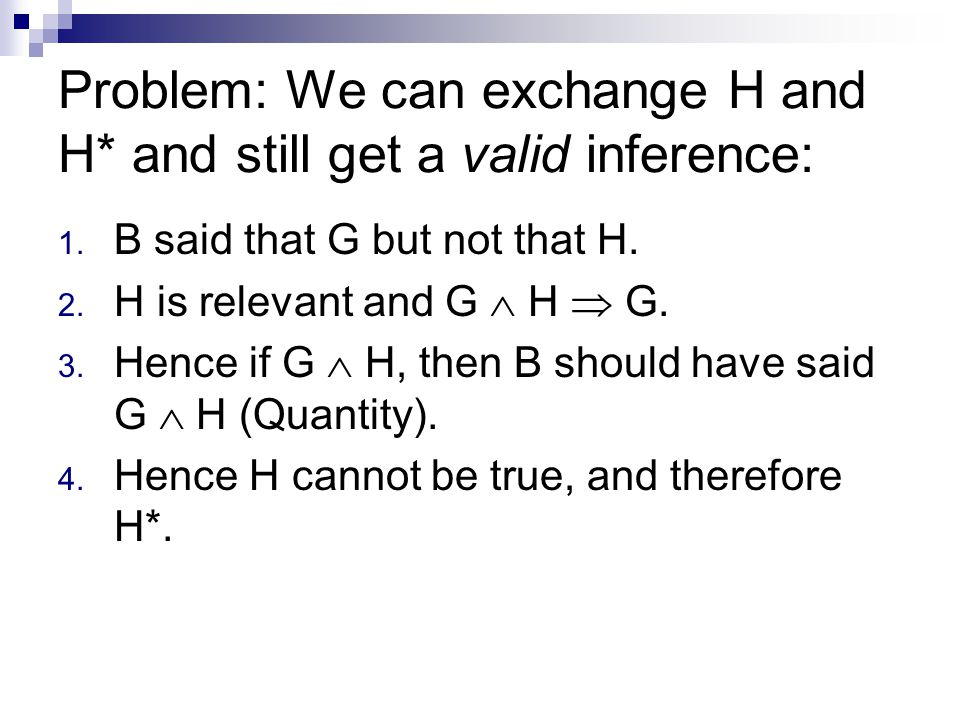 Problem: We can exchange H and H* and still get a valid inference: 1.