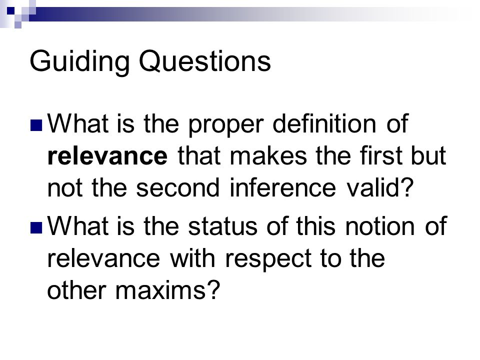 Guiding Questions What is the proper definition of relevance that makes the first but not the second inference valid.