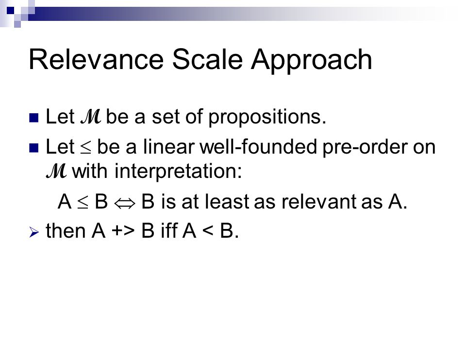 Relevance Scale Approach Let M be a set of propositions.