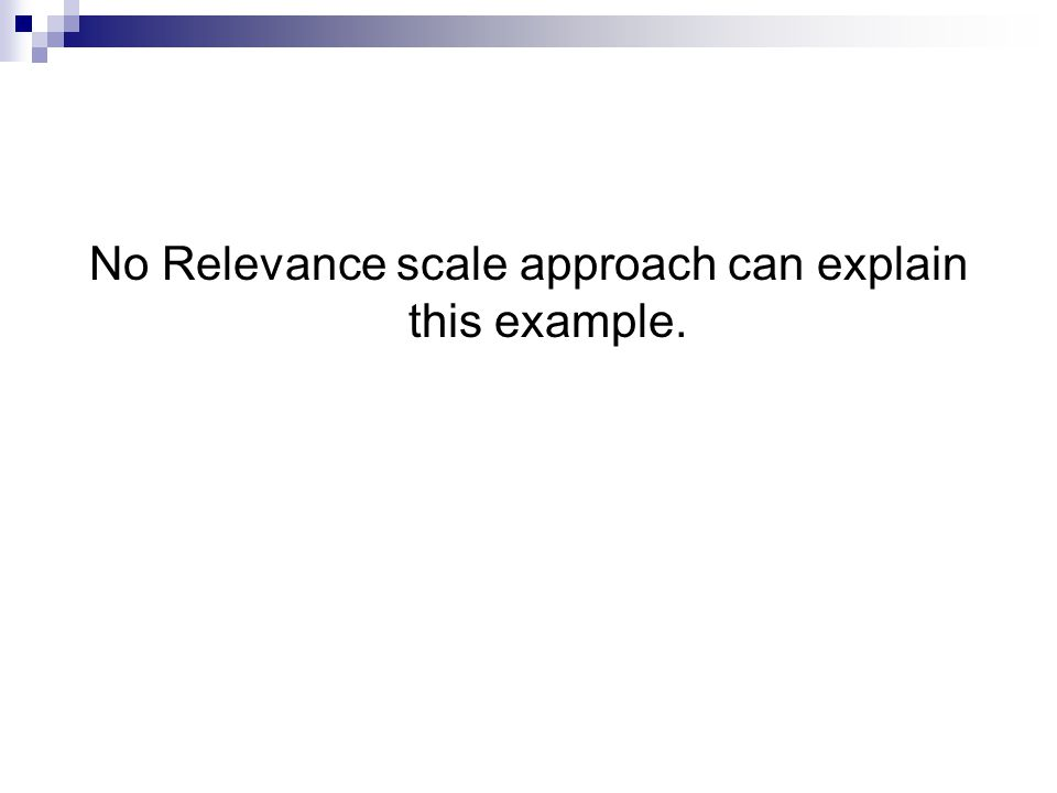 No Relevance scale approach can explain this example.
