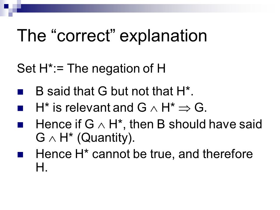 The correct explanation Set H*:= The negation of H B said that G but not that H*.