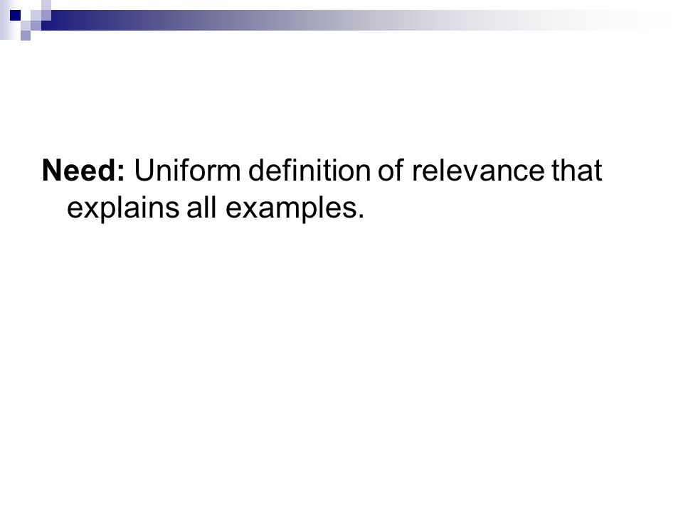 Need: Uniform definition of relevance that explains all examples.