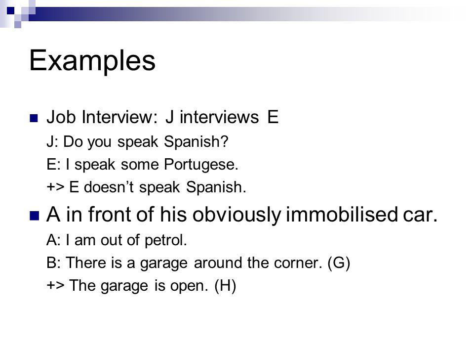 Examples Job Interview: J interviews E  J: Do you speak Spanish.