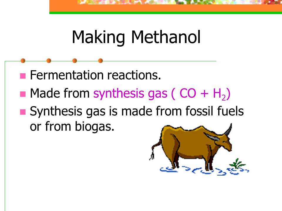 Methanol Methanol can be used as a fuel.