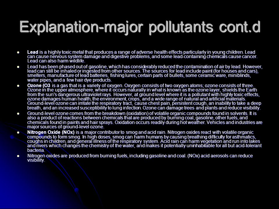 Explanation-major pollutants cont.d Lead is a highly toxic metal that produces a range of adverse health effects particularly in young children. Lead
