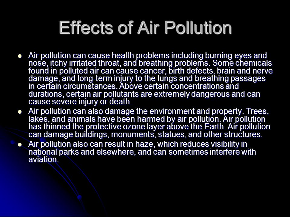Air pollution can cause health problems including burning eyes and nose, itchy irritated throat, and breathing problems. Some chemicals found in pollu