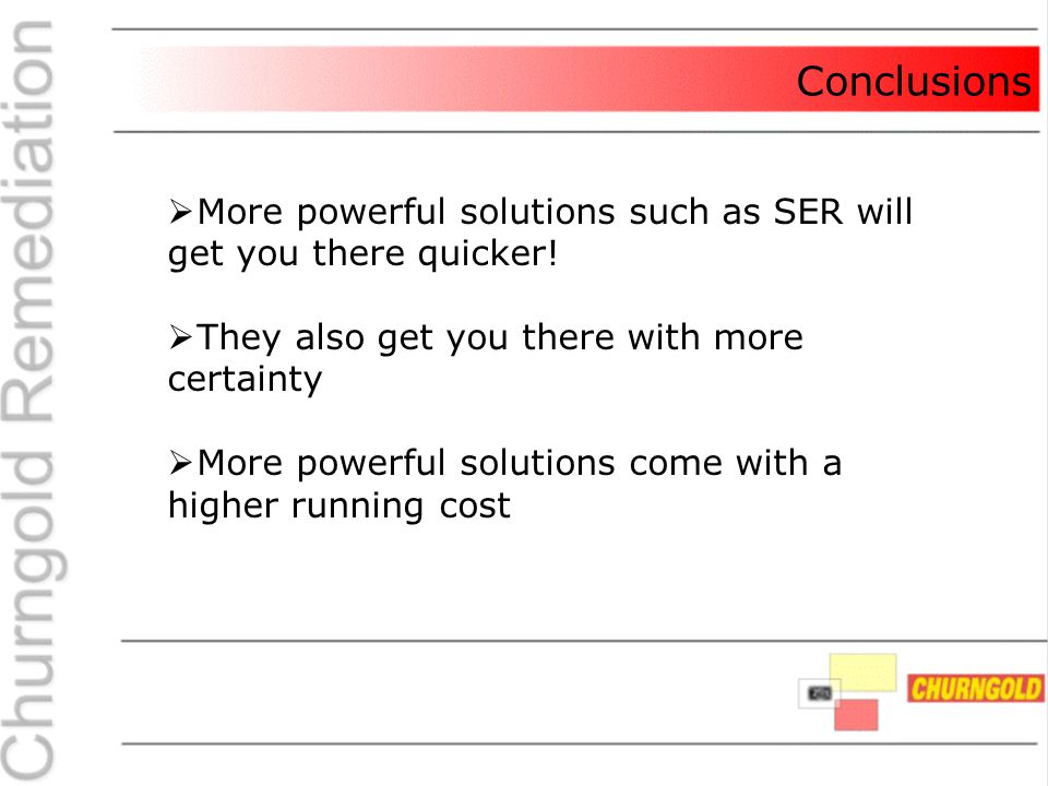 Conclusions  More powerful solutions such as SER will get you there quicker.