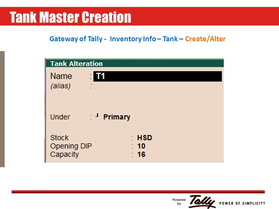 Click to edit Master text styles Second level Third level Fourth level Fifth level Powered by DIP CHART MASTER Gateway of Tally - Inventory Info – Tank – Create/Alter – Fill Value in Capacity